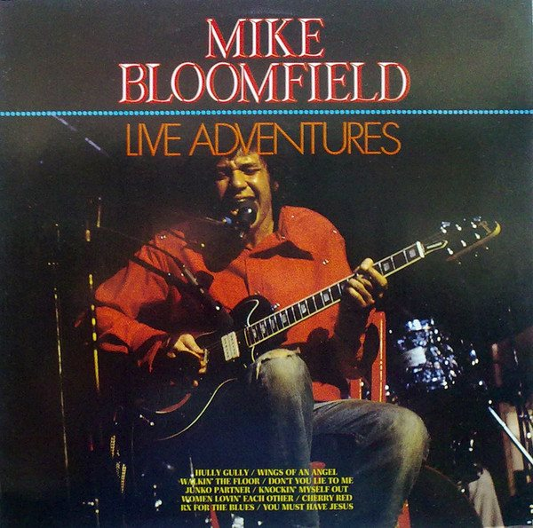 Mike Bloomfield  Live Adventures