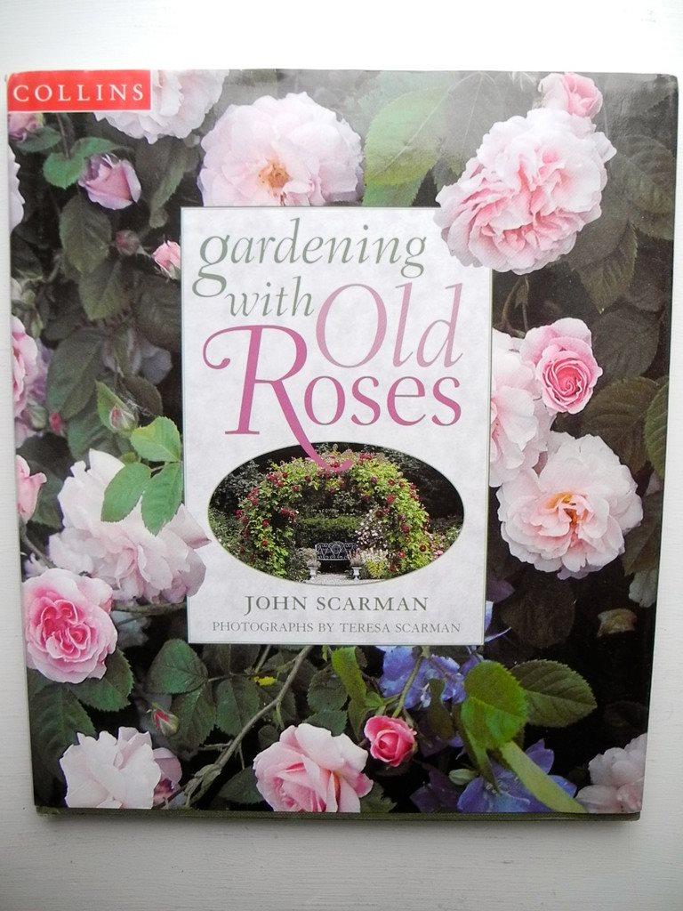 GARDENING GARDENING GARDENING WITH OLD ROSES John Scarman 1996 1dff43