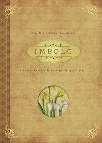 Imbolc - rituals, recipes and lore for brigids day 9780738745411