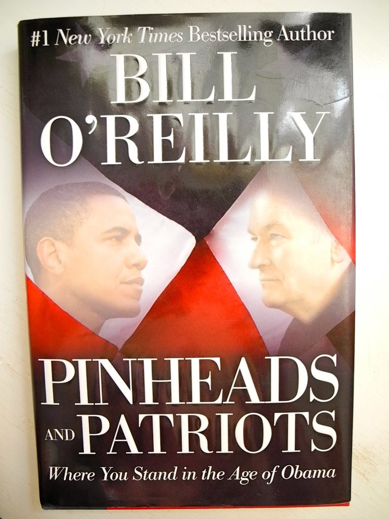 PINHEADS AND PATRIOTS Where You Stand in the Age of Obama Bill O´Reilly 2010