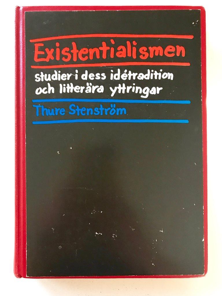 EXISTENTIALISMEN Studier i dess idétradition och litterära yttringar T Stenström
