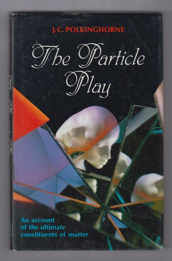 Polkinghorne, J.C.: The Particle Play.