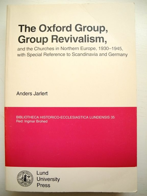 THE OXFORD GROUP, AND THE CHURCHES IN NORTHERN EUROPE 1930-1945 Anders Jarlert