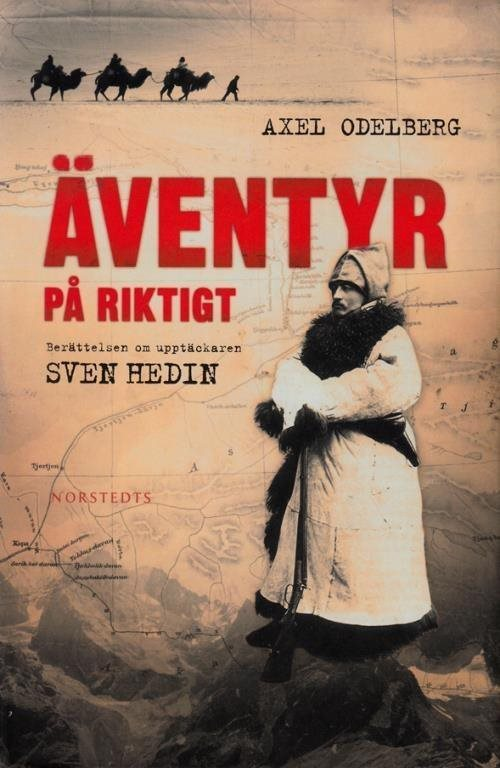 Äventyr på riktigt Sven Hedin, Axel Odelberg