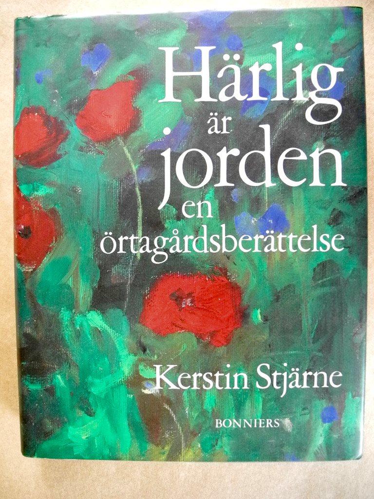 HÄRLIG ÄR JORDEN en örtagårdsberättelse Kerstin Stjärne 1994