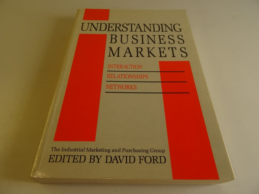 Understanding business markets - Interaction , Relationships , networks