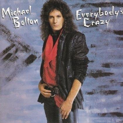 MICHAEL BOLTON - EVERYBODY'S CRAZY