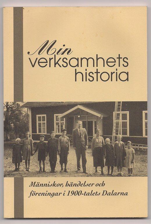 Min verksamhets historia - Människor, händelser och föreningar i 1900-t Dalarna