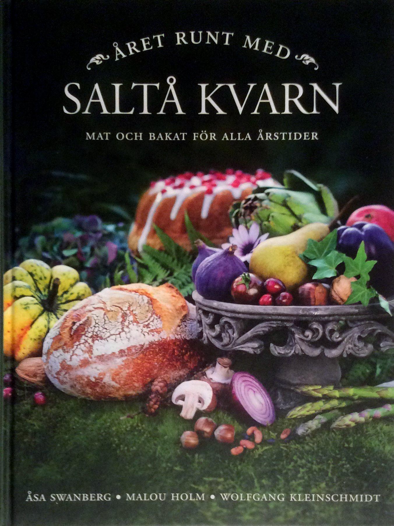 Året runt med Saltå kvarn - Mat och bakat för alla årstider