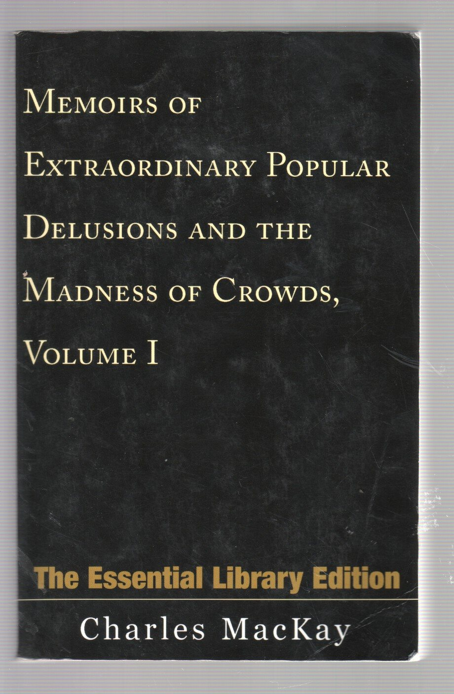 Extraordinary Popular Delusions and the Madness of Crowds.