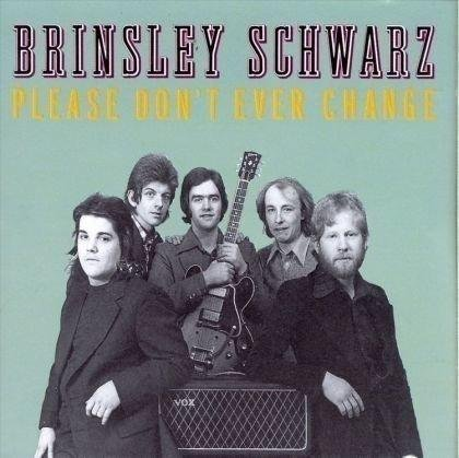 BRINSLEY SCHWARZ - PLEASE DON'T EVER CHANGE (1973)