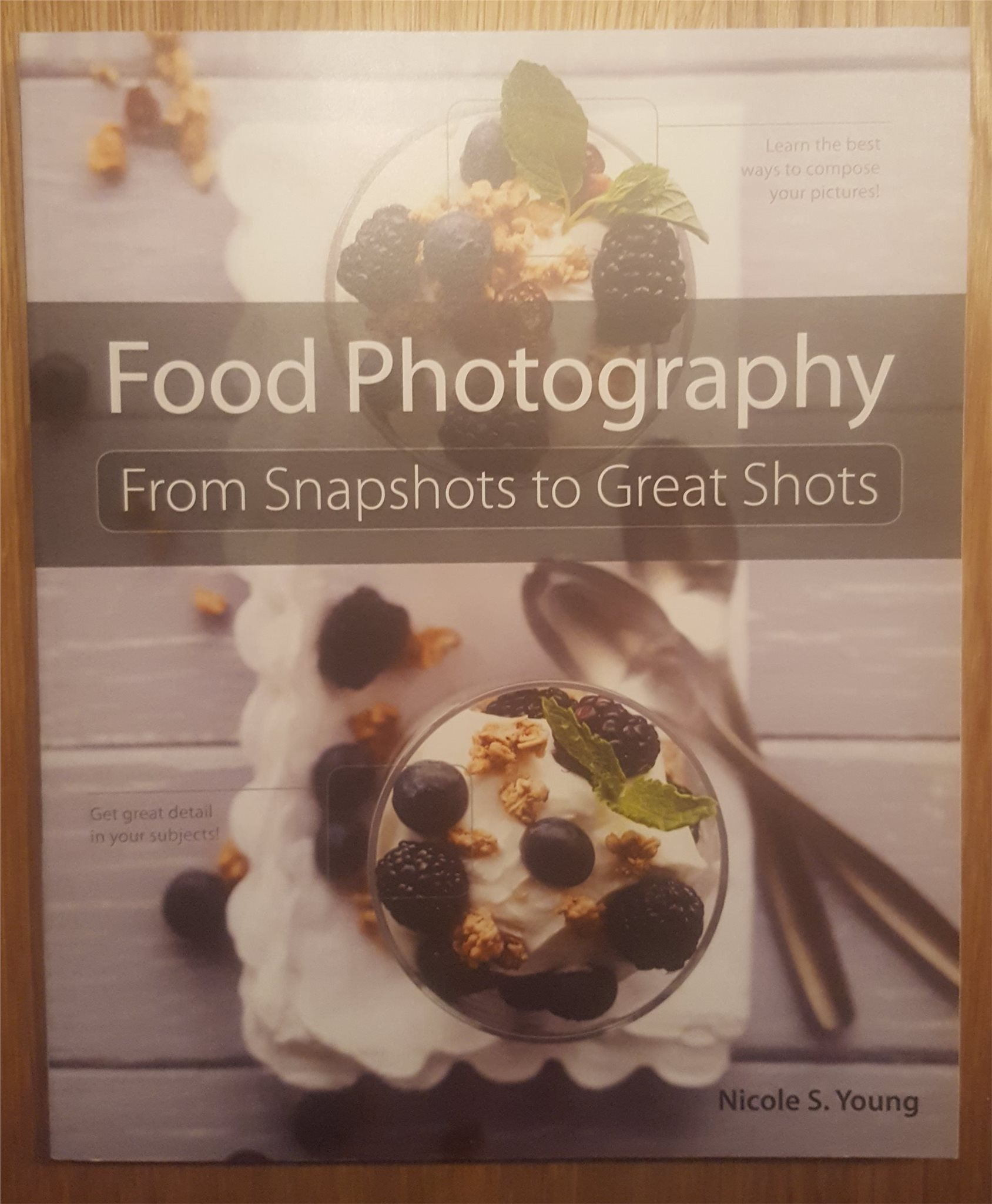 Nicole S. Young - Food Photography: From Snapshots to Great Shots