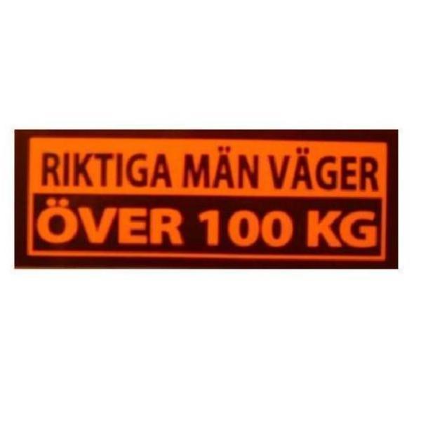 riktiga män väger över 100 kg