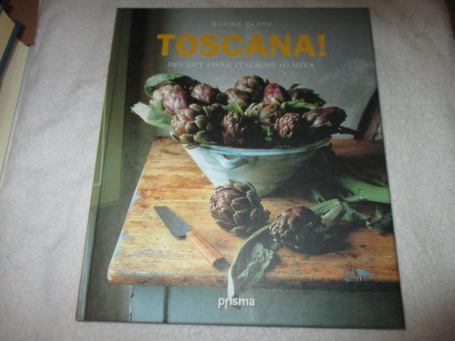 Maxine Clark - Toscana! Recept från Italiens hjärta