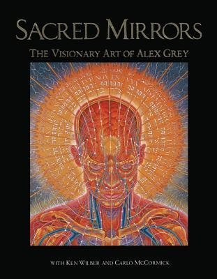 Sacred Mirrors: The Visionary Art Of Alex Grey (O) 9780892813148