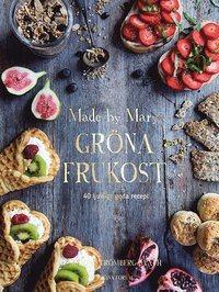 Made by Marys gröna frukost : 40 ljuvligt goda recept av Maria Strömberg Bååth