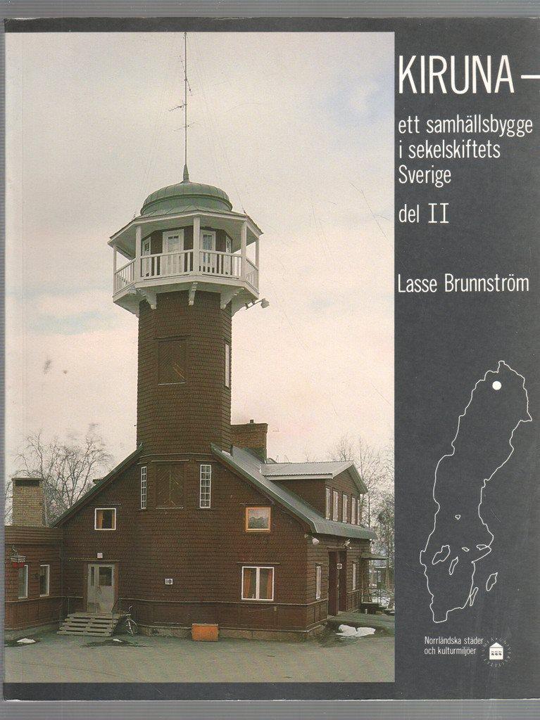 Kiruna Kiruna Kiruna - ett samhällsbygge i sekelskiftets Sverige - del 1-2 68f91b