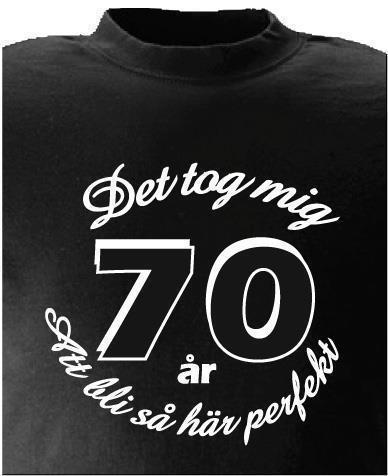 70 års present T SHIRT Det tog mig 70 år.. (227142735) ᐈ Liten Stor_T shirt på  70 års present