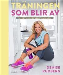 Denise Rudberg Träningen Träningen Träningen som blir av: Få ihop träningspusslet 3d8233