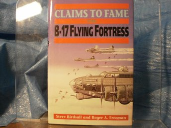 Claims to Fame the B-17 Flying Fortress