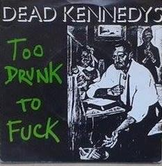 "Dead Kennedys title* Too Drunk To Fuck* Punk  7""  Scandinavia"