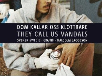 Dom kallar oss klottrare / They call us vandals