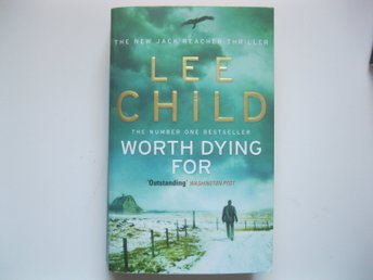 Lee Child Worth dying for. The new Jack Reacker thriller