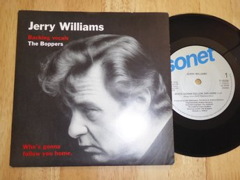 JERRY WILLIAMS  with Boppers - Who's gonna follow you home  Sonet -90  singel