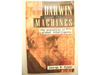 DARWIN AMONG THE MACHINES The evolution of global intelligence George B. Dyson
