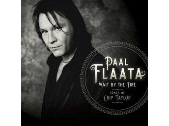 Paal Flaata - Wait By The Fire Songs By Chip Taylor, digi CD