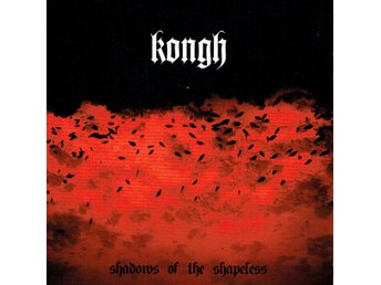 KONGH - SHADOWS OF THE SHAPELESS. CD