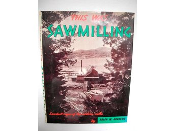 THIS WAS SAWMILLING Sawdust sagas of the western mills Ralph W. Andrews 1957