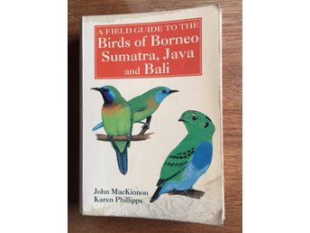 A Field Guide to the Birds of Borneo Sumatra, Java and Bali