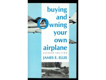 Buying and owning your own airplane (James E. Ellis)