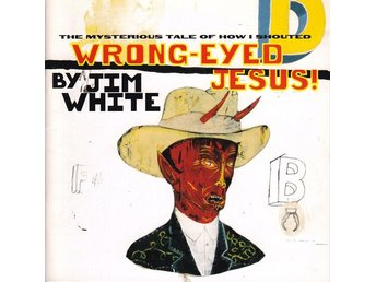 Jim White - Wrong-Eyed Jesus(The Mysterious Tale Of How I..)