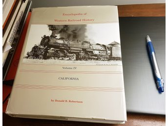 Volume 4: CALIFORNIA - Encyclopedia of Western Railroad History - D B ROBERTSON