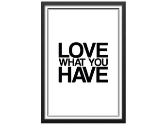 Affisch/Poster Love What You Have Ord/Text/Skrift 33x48cm