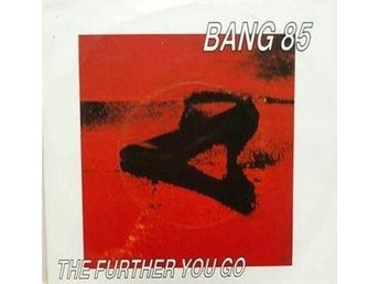 Bang 85 - The Further You Go - 7-tum Vinyl