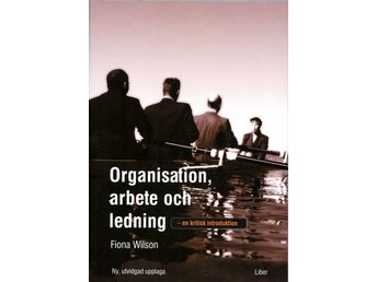 Organisation, arbete och ledning - en kritisk introduktion; Wilson, Fiona - Stockholm - Organisation, arbete och ledning - en kritisk introduktion; Wilson, Fiona - Stockholm
