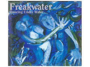FREAKWATER      DANCING UNDER WATER       CD