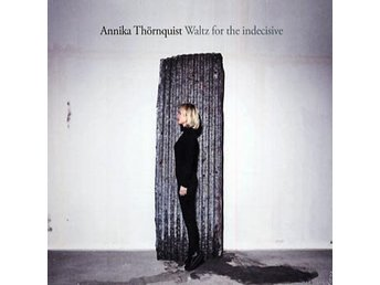 Thörnquist Annika: Waltz for the indecisive 2016 (CD)