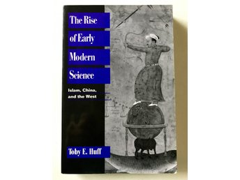 THE RISE OF EARLY MODERN SCIENCE Islam, China and the West Toby E. Huff 1999
