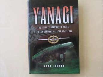 YANAGI The Secret Underwater Trade Between Gerrmany & Japan 1942-1945