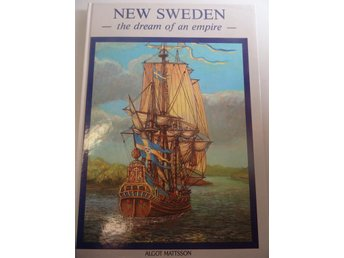 New Sweden the dream of an empire