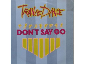 "Trance Dance title* Don't Say Go* Synth-pop  7"" SWE"
