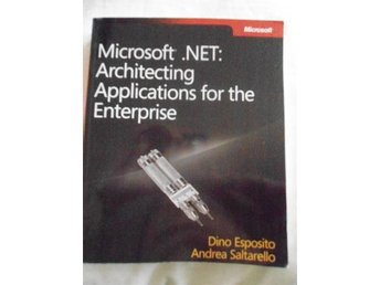Microsoft .NET: Architecting Applications for the Enterprice.Esposito/Saltarello - Eskilstuna - Microsoft .NET: Architecting Applications for the Enterprice.Esposito/Saltarello - Eskilstuna