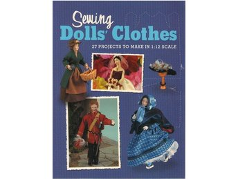 Sewing Dolls´ Clothes. 27 projects to make in 1:12 scale. Sy dockkläder/dockskåp