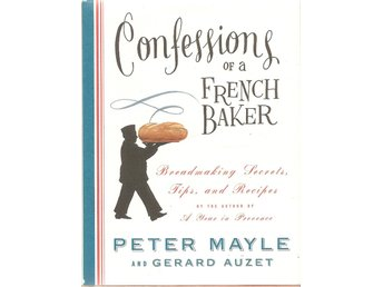 Confessions of a french baker, Breadmaking, secrets, tips, and recipes.