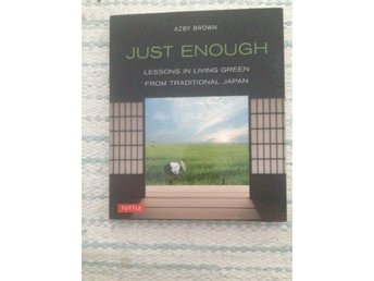 Just Enough - Lessons in living green from traditional Japan Japanska Bok