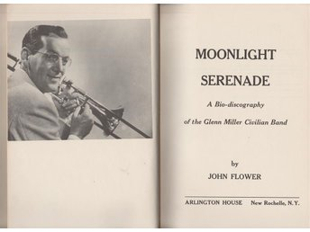 John Flower Moonlight Serenade  A Bio-Dicogaphy of GLENN MILLERS CIVILIAN BAND